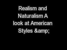 Realism and Naturalism A look at American Styles &