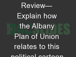 Bell Ringer Review— Explain how the Albany Plan of Union relates to this political cartoon.