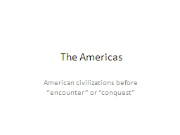 """The Americas American civilizations before """"encounter"""" or """"conquest"""""""