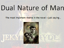 Dual Nature of Man The most important theme in the novel � just saying�