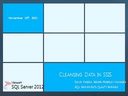 November 10 th , 2011 Cleansing Data in SSIS