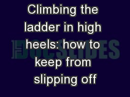 Climbing the ladder in high heels: how to keep from slipping off