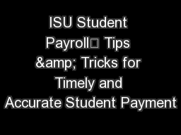 ISU Student Payroll	 Tips & Tricks for Timely and Accurate Student Payment