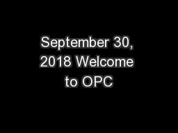 September 30, 2018 Welcome to OPC