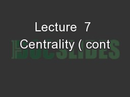 Lecture  7 Centrality ( cont