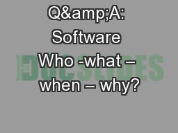 Q&A: Software Who -what – when – why?