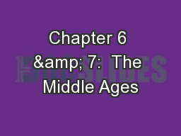 Chapter 6 & 7:  The Middle Ages