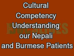 Cultural Competency Understanding our Nepali and Burmese Patients