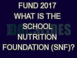 ANNUAL FUND 2017 WHAT IS THE SCHOOL NUTRITION FOUNDATION (SNF)?
