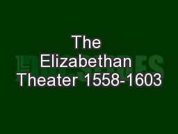 The Elizabethan Theater 1558-1603