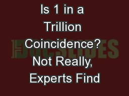 Is 1 in a Trillion Coincidence? Not Really, Experts Find
