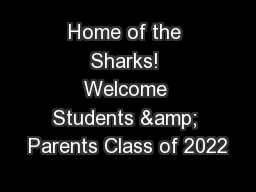 Home of the Sharks! Welcome Students & Parents Class of 2022
