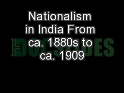 Nationalism in India From ca. 1880s to ca. 1909