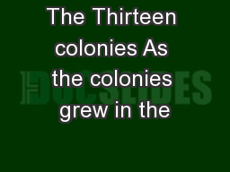 The Thirteen colonies As the colonies grew in the