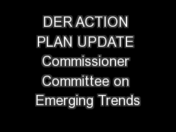DER ACTION PLAN UPDATE Commissioner Committee on Emerging Trends