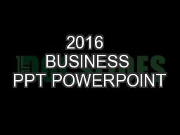 2016  BUSINESS PPT POWERPOINT PowerPoint PPT Presentation