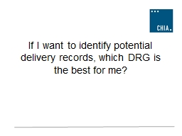 If I want to  identify  potential delivery records, which DRG is the best for me?