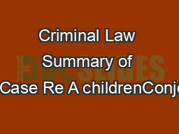 Criminal Law Summary of the Case Re A childrenConjoine