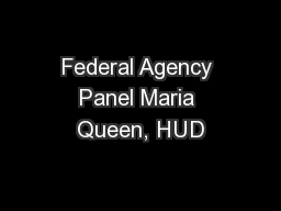 Federal Agency Panel Maria Queen, HUD