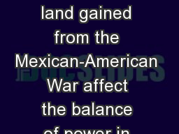 Warm-up How does the land gained from the Mexican-American War affect the balance of power in the U