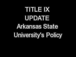 TITLE IX UPDATE Arkansas State University's Policy