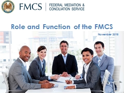 November 2016 Role and Function of the FMCS