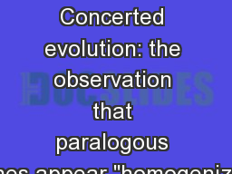 Concerted evolution Concerted evolution: the observation that paralogous genes appear