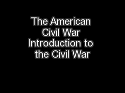 The American Civil War Introduction to the Civil War PowerPoint PPT Presentation