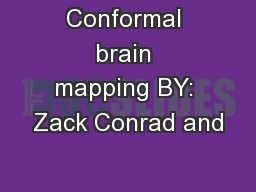 Conformal brain mapping BY: Zack Conrad and