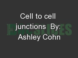 Cell to cell junctions  By: Ashley Cohn