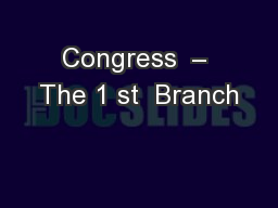 Congress  � The 1 st  Branch