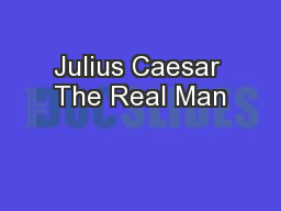 Julius Caesar The Real Man