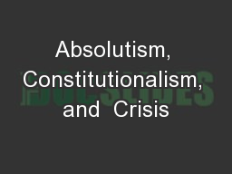 Absolutism, Constitutionalism, and  Crisis
