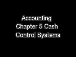Accounting  Chapter 5 Cash Control Systems