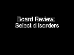 Board Review: Select d isorders