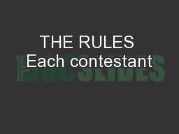 THE RULES Each contestant