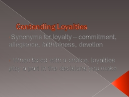 Contending Loyalties Synonyms for loyalty – commitment, allegiance, faithfulness, devotion