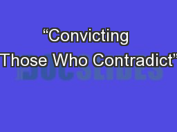 """""""Convicting Those Who Contradict"""" PowerPoint PPT Presentation"""