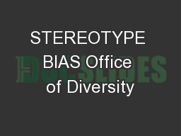 STEREOTYPE BIAS Office of Diversity