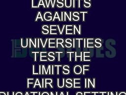 THREE LAWSUITS AGAINST SEVEN UNIVERSITIES TEST THE LIMITS OF FAIR USE IN EDUCATIONAL SETTINGS
