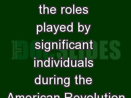 The student will explain the roles played by significant individuals during the American Revolution