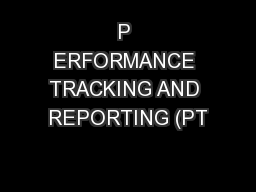 P ERFORMANCE TRACKING AND REPORTING (PT