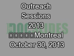 Outreach Sessions 2013 Montreal October 30, 2013