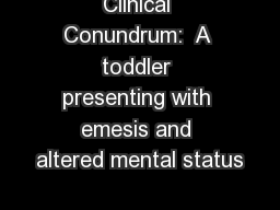 Clinical Conundrum:  A toddler presenting with emesis and altered mental status