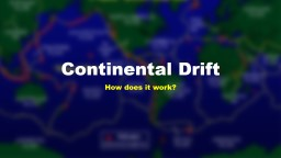 Continental Drift How does it work?