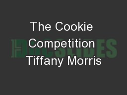 The Cookie Competition Tiffany Morris PowerPoint PPT Presentation