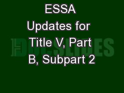 ESSA Updates for  Title V, Part B, Subpart 2