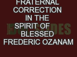 FRATERNAL CORRECTION IN THE SPIRIT OF      BLESSED FREDERIC OZANAM