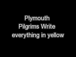 Plymouth Pilgrims Write everything in yellow