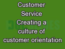 Customer Service Creating a culture of customer orientation